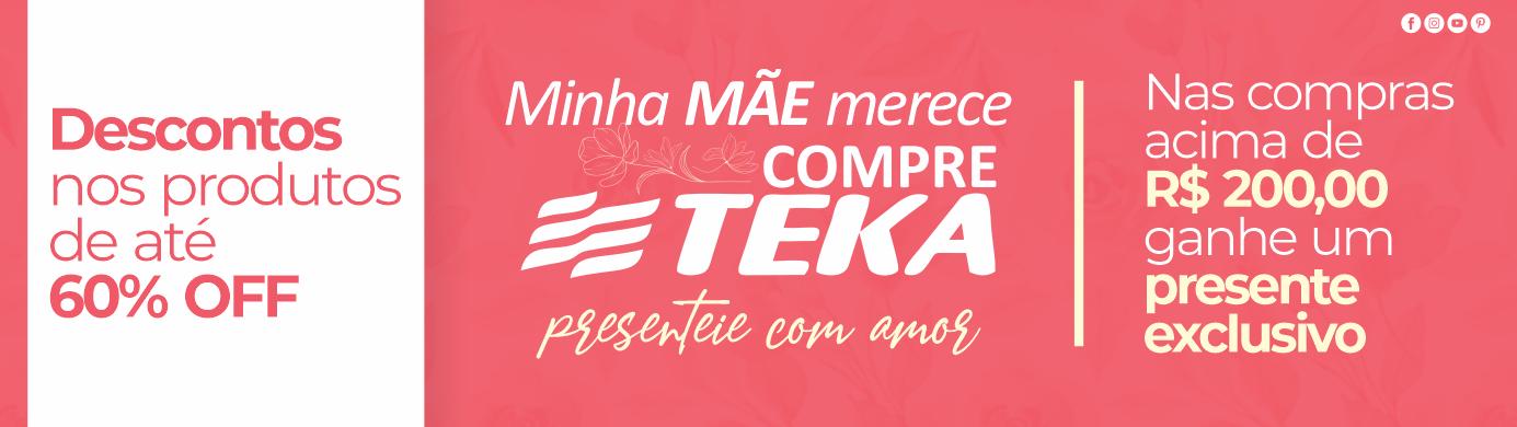 Presente Exclusivo Compre Teka - Campanha de dia das mães - Nas compras acima de R$ 200,00